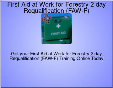 First Aid at Work for Forestry Level 3 (VTQ) Requalification (FAW-F) Blended Part One