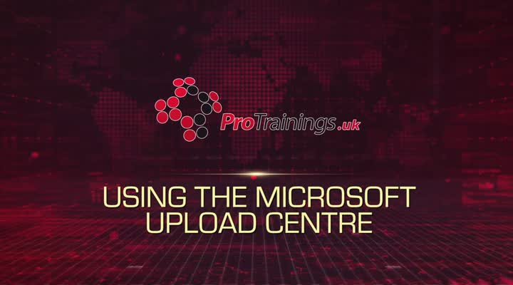 Module 15 - Using the Microsoft Upload Centre