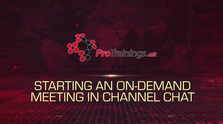 Module 10 - Starting an On-Demand Meeting in Channel Chat