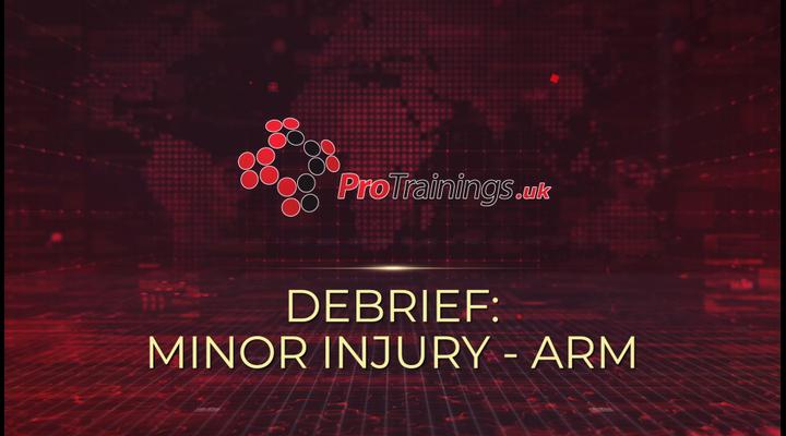 Debrief - Minor arm injury