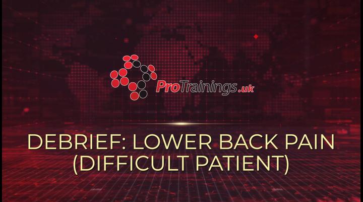 Debrief - Lower back pain - Difficult patient