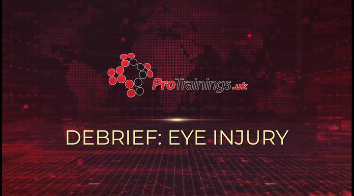 Debrief - Eye injury